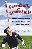 img - for Curveballs and Screwballs: Over 1,286 Incredible Baseball Facts, Finds, Flukes, and More! (Other) book / textbook / text book