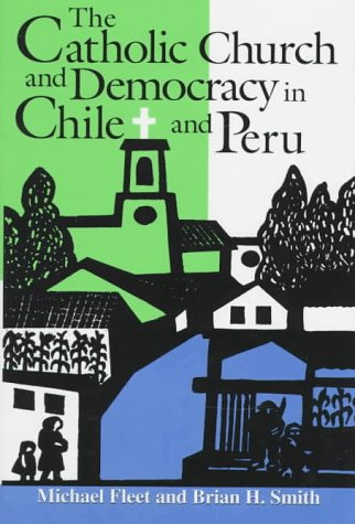 the-catholic-church-and-democracy-in-chile-and-peru-nd-kellogg-inst-intl-studies