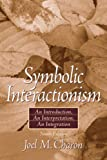 Symbolic Interactionism, Joel M. Charon, 0132276917