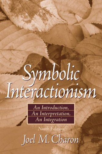 Symbolic Interactionism: An Introduction, An Interpretation (9th Edition)