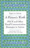 img - for A Picture's Worth: PECS and Other Visual Communication Strategies in Autism (Topics in Autism) book / textbook / text book
