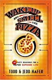 Wake up and Smell the Pizza, Todd Hafer and Jedd Hafer, 076420033X