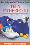 Everything You Need to Know about Teen Fatherhood, Eleanor H. Ayer, 082392842X