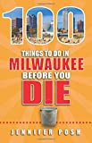 100 Things to Do in Milwaukee Before You Die (100 Things to Do Before You Die)