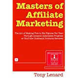 Masters of Affiliate Marketing: Create a 6 Figure Business with Amazon Associates Program or YouTube Clickbank...
