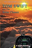 img - for Tom Swift and the Solar Chaser (The TOM SWIFT Invention Series) (Volume 21) book / textbook / text book