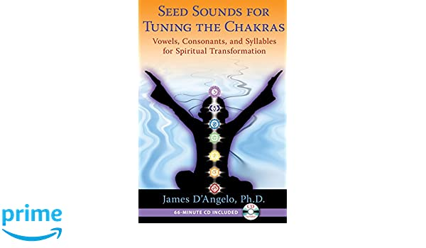 Seed Sounds for Tuning the Chakras: Vowels, Consonants, and ...