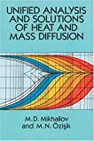 Unified Analysis and Solutions of Heat and Mass Diffusion, M. D. Mikhailov and M. Necati Ozisik, 0486678768
