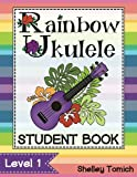 Rainbow Ukulele: Student Method Book: Method for teaching ukulele in the general music classroom. (Rainbow Ukulele - Soprano) (Volume 1)