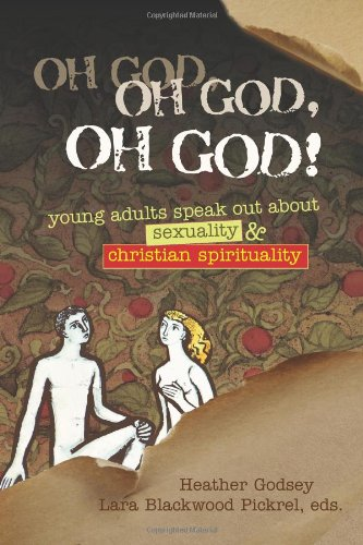 Oh God, Oh God, Oh God!: Young Adults Speak out about Sexuality and Christianity (WTF Where's The Faith?)