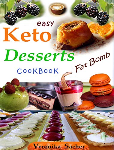 KETO DESSERTS CookBooK: 90 Easy Fat Bomb Recipes to lose weight eating delicious food every time, without losing Life energy by Veronika Sacher