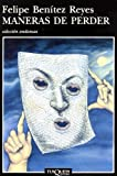 img - for Maneras De Perder (Coleccion Andanzas) (Spanish Edition) by Felipe Reyes Benitez (2002-01-31) book / textbook / text book