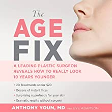 The Age Fix: A Leading Plastic Surgeon Reveals How to Really Look 10 Years Younger   Livre audio Auteur(s) : Anthony Youn, Eve Adamson Narrateur(s) : Anthony Youn