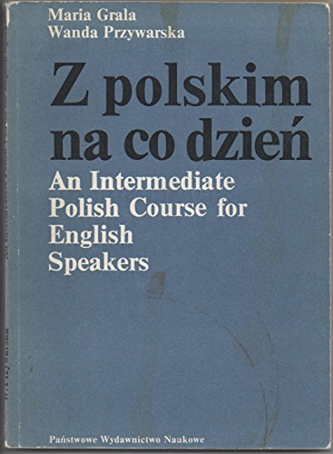 Z Polskim na co Dzien An Intermediate Polish Course for English Speakers