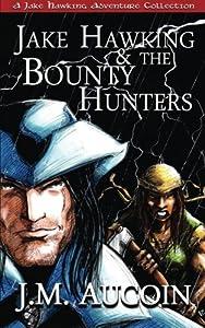 Jake Hawking & the Bounty Hunters: A Jake Hawking Adventure Collection