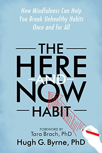 the-here-and-now-habit-how-mindfulness-can-help-you-break-unhealthy-habits-once-and-for-all