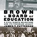 Brown v. Board of Education: A Civil Rights Milestone and Its Troubled Legacy: Oxford University Press: Pivotal Moments in US History Audiobook by James T. Patterson Narrated by Steve Anderson
