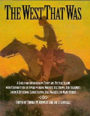 The West That Was: A Lively and Authoritative Story and Picture Album (ILLUSTRATED)