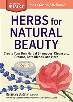 Herbs for Natural Beauty: Create Your Own Herbal Shampoos, Cleansers, Creams, Bath Blends, and More. A Storey BASICS® Title by [Gladstar, Rosemary]