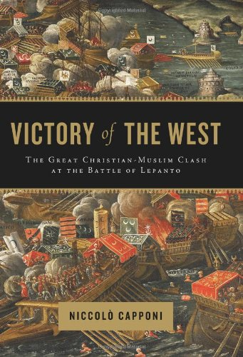 Read Online Victory of the West: The Great Christian-Muslim Clash at the Battle of Lepanto ebook
