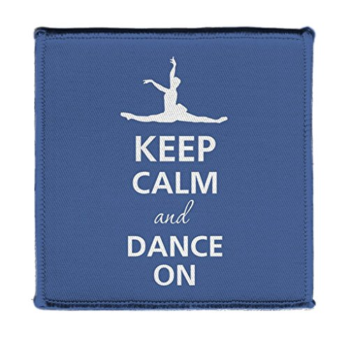 Keep Calm AND DANCE ON BALLERINA SPLITS - Iron on 4x4 inch Embroidered Edge Patch Applique