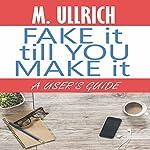 Fake It Till You Make It | M. Ullrich