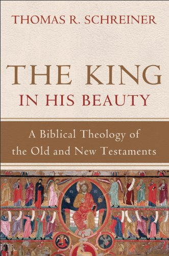 The king in his beauty a biblical theology of the old and new the king in his beauty a biblical theology of the old and new testaments by fandeluxe Choice Image