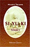 Si-Yu-Ki : Buddhist Records of the Western World, Translated from the Chinese by Samuel Beal, Tsiang, Hiuen, 1402167598
