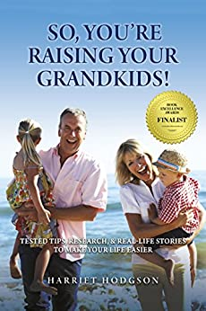 So, You're Raising Your Grandkids!: Tested Tips, Research, & Real Life Stories to Make Your Life Easier by [Hodgson, Harriet]