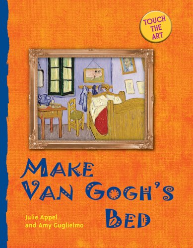 Van Gogh Bed (Touch the Art: Make Van Gogh's Bed)