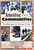 Rebuilding Communities : Challenges for Group Work, Bertcher, Harvey J. and Kurtz, Linda F., 0789007223