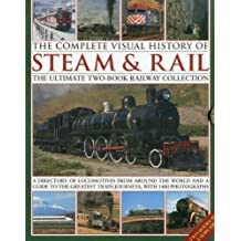 The Complete Visual History of Steam & Rail: The ultimate two-book railway collection with 1400 photographs