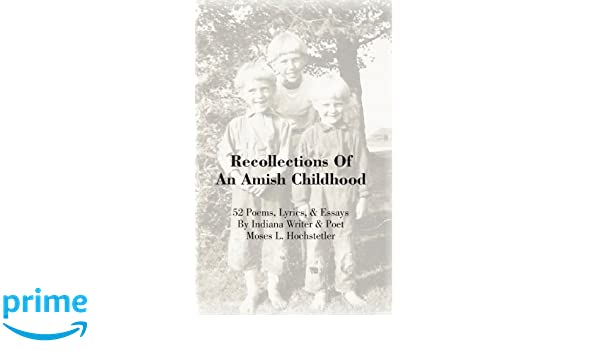 Recollections Of An Amish Childhood: 52 Poems, Lyrics, & Essays ...