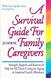 A Survival Guide for Family Caregivers, Jo Horne, 0896382419