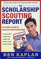 The Scholarship Scouting Report: An Insider's Guide to America's Best Scholarships