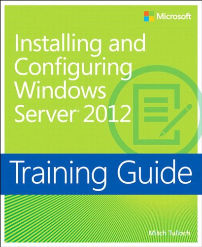 Training Guide Installing and Configuring Windows Server 2012 (MCSA) (Microsoft Press Training Guide) Pdf