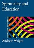 Spirituality and Education, Wright, Andrew, 0750709081