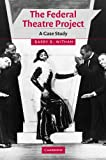 img - for The Federal Theatre Project: A Case Study (Cambridge Studies in American Theatre and Drama) book / textbook / text book