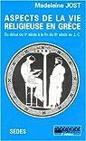 Aspects de la vie religieuse en Grèce. Début du Ve siècle à la fin du IIIe siècle avant J.-C. par Jost