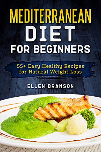 Book: Mediterranean diet for beginners - 55+ Easy Healthy Recipes for Natural Weight Loss by Ellen Branson