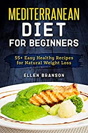 Mediterranean diet for beginners: 55+ Easy Healthy Recipes for Natural Weight Loss