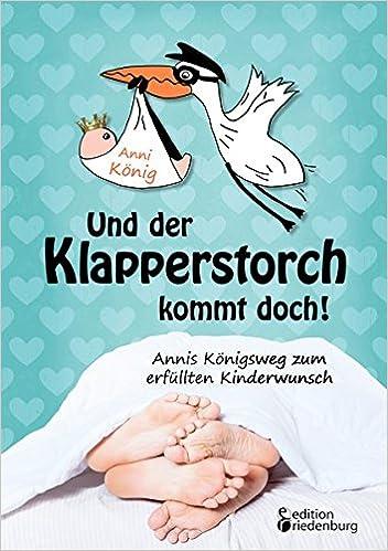 Book Und Der Klapperstorch Kommt Doch! Annis Konigsweg Zum Erfullten Kinderwunsch