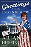 Greetings from the Lincoln Bedroom, Arianna Huffington, 0609602276