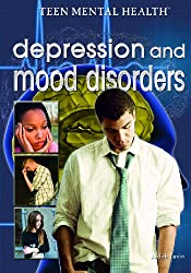 Depression and Mood Disorders (Teen Mental Health)