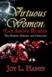 VIRTUOUS WOMEN: Far Above Rubies: They Radiate, Dedicate, and Consecrate!