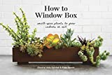img - for How to Window Box: Small-Space Plants to Grow Indoors or Out book / textbook / text book