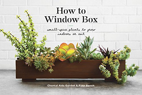 How to Window Box: Small-Space Plants to Grow Indoors or (Indoor Flower Gardening)