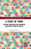 A Story of YHWH: Cultural Translation and Subversive Reception in Israelite History (Studies in the History of the Ancient Near East)
