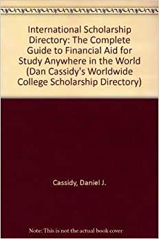 International Scholarship Directory: The Complete Guide to Financial Aid for Study Anywhere in the World (DAN CASSIDY'S WORLDWIDE COLLEGE SCHOLARSHIP DIRECTORY)