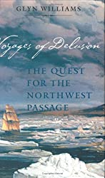 Voyages of Delusion: The Quest for the Northwest Passage